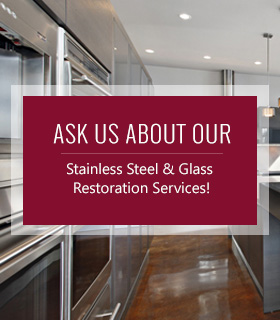 Ask Us About Our Stainless Steel & Glass Restoration Services!